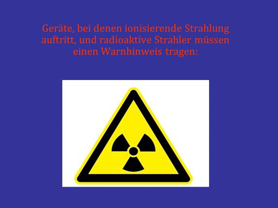 Geräte, bei denen ionisierende Strahlung auftritt, und radioaktive Strahler müssen einen Warnhinweis tragen: