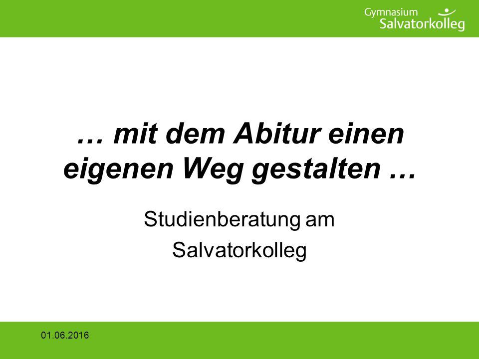 … mit dem Abitur einen eigenen Weg gestalten … Studienberatung am Salvatorkolleg 01.06.2016