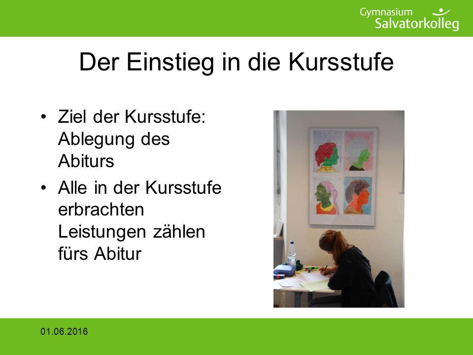 Der Einstieg in die Kursstufe Ziel der Kursstufe: Ablegung des Abiturs Alle in der Kursstufe erbrachten Leistungen zählen fürs Abitur 01.06.2016