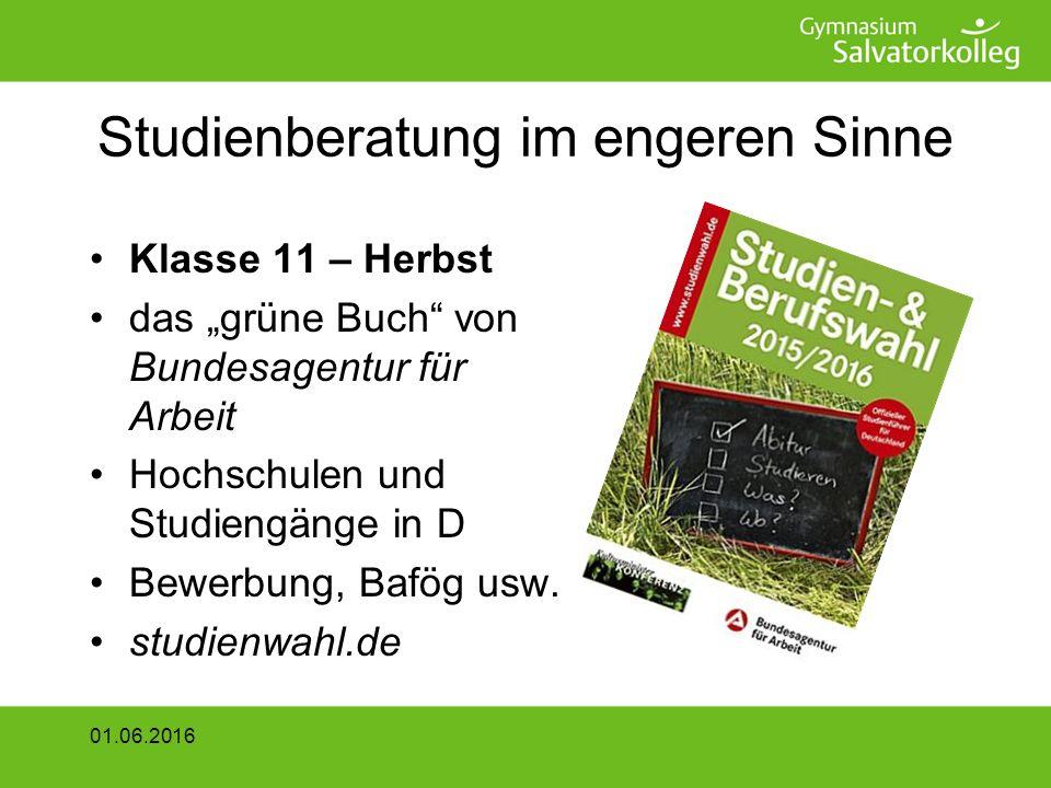 Studienberatung im engeren Sinne Klasse 11 – nach den Herbstferien Broschüre des Kultusministeriums + BfA studieninfo-bw.de 01.06.2016