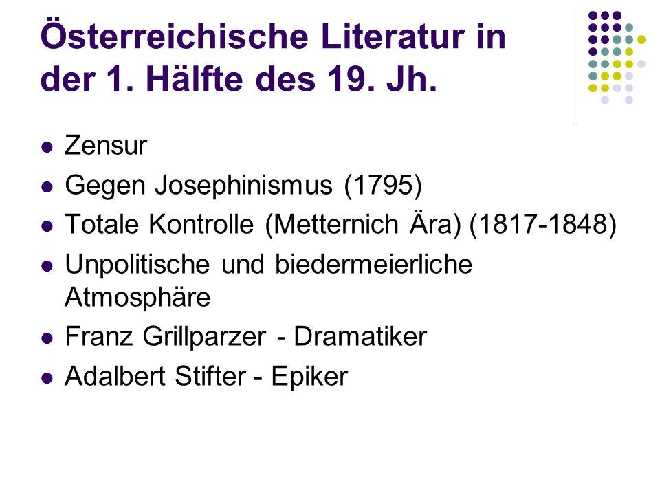 Zensur Gegen Josephinismus (1795) Totale Kontrolle (Metternich Ära) (1817-1848) Unpolitische und biedermeierliche Atmosphäre Franz Grillparzer - Dramatiker Adalbert Stifter - Epiker Österreichische Literatur in der 1.