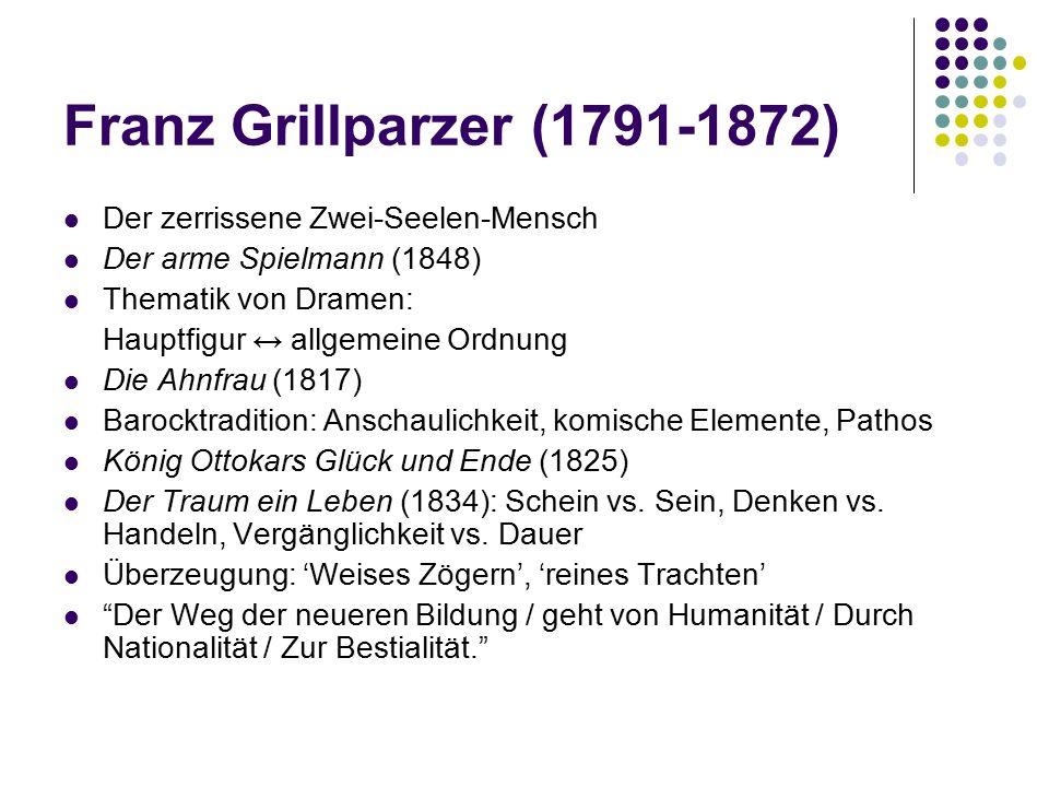 Der zerrissene Zwei-Seelen-Mensch Der arme Spielmann (1848) Thematik von Dramen: Hauptfigur ↔ allgemeine Ordnung Die Ahnfrau (1817) Barocktradition: A