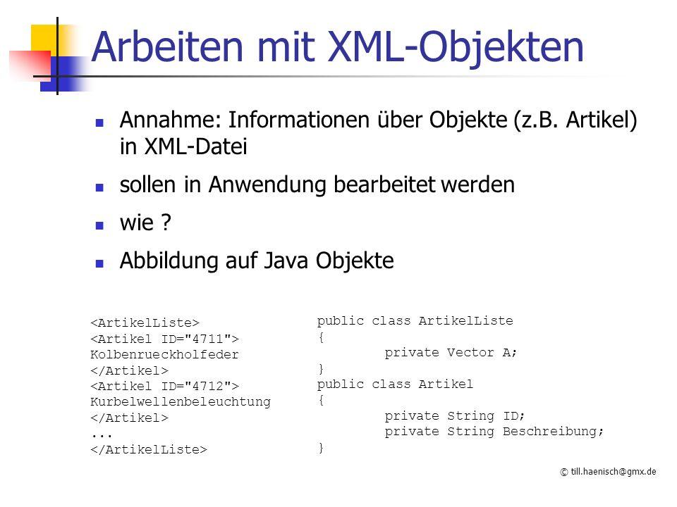 © till.haenisch@gmx.de Arbeiten mit XML-Objekten Annahme: Informationen über Objekte (z.B.