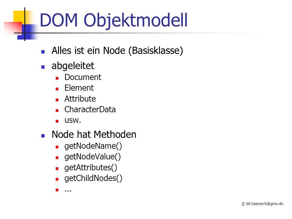 © till.haenisch@gmx.de DOM Objektmodell Alles ist ein Node (Basisklasse) abgeleitet Document Element Attribute CharacterData usw.