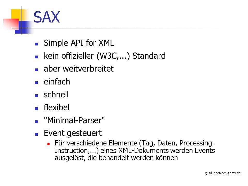 © till.haenisch@gmx.de SAX Prinzip XML- Dokument SAX Parser An- wendung Dokumen t Anfang Tag- Anfang Daten