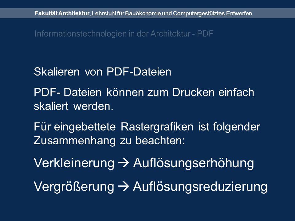Fakultät Architektur, Lehrstuhl für Bauökonomie und Computergestütztes Entwerfen Informationstechnologien in der Architektur - PDF Skalieren von PDF-Dateien PDF- Dateien können zum Drucken einfach skaliert werden.