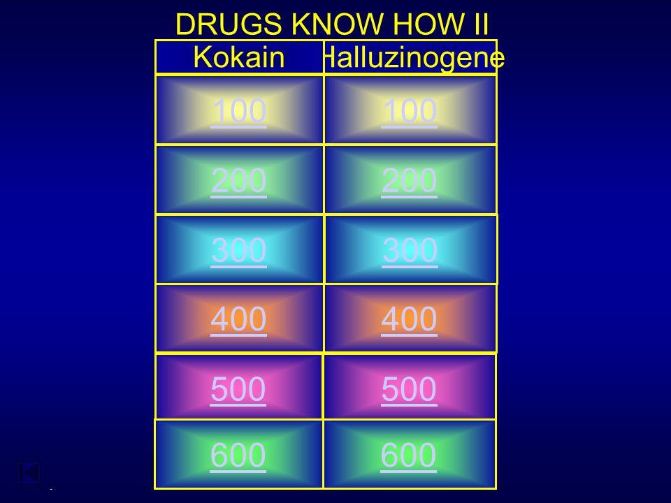 - DRUGS KNOW HOW II HalluzinogeneKokain 100 200 400 300 500 600