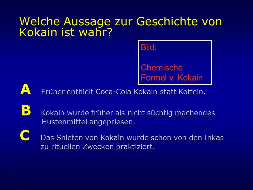- A aus den Samen des Cola-Baums B aus den Blättern des Coca-Strauchs C aus der Liane Paullinia Cupana Woraus wird Kokain hergestellt.