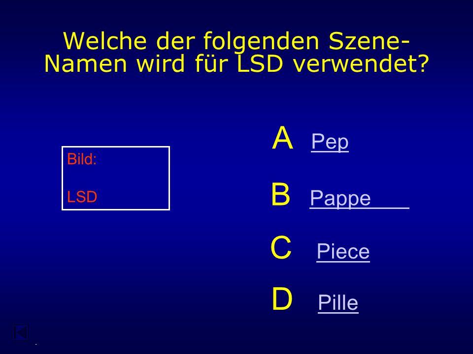 - Welche der folgenden Szene- Namen wird für LSD verwendet.