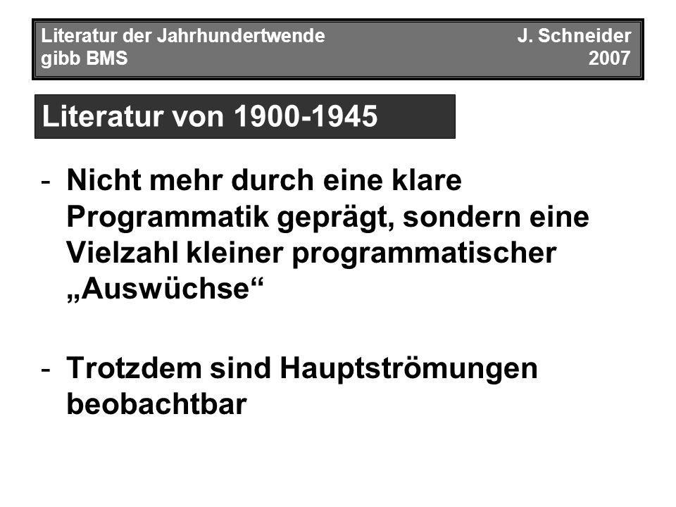 Literatur der JahrhundertwendeJ. Schneider gibb BMS2007 -Nicht mehr durch eine klare Programmatik geprägt, sondern eine Vielzahl kleiner programmatisc