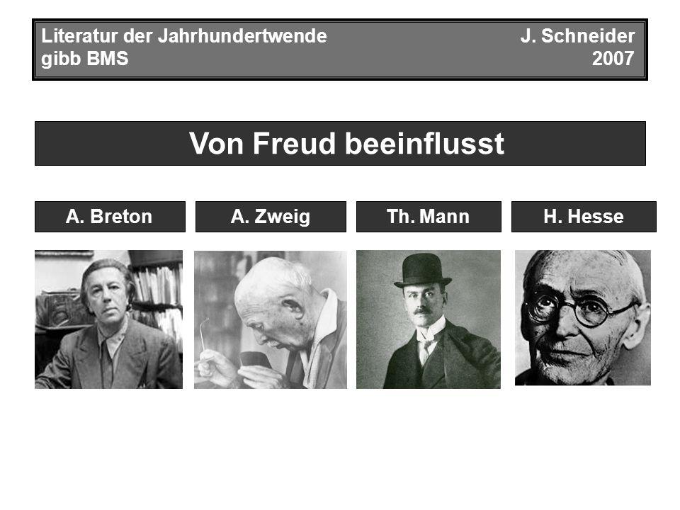 Von Freud beeinflusst Literatur der JahrhundertwendeJ. Schneider gibb BMS2007 A. ZweigTh. MannA. BretonH. Hesse