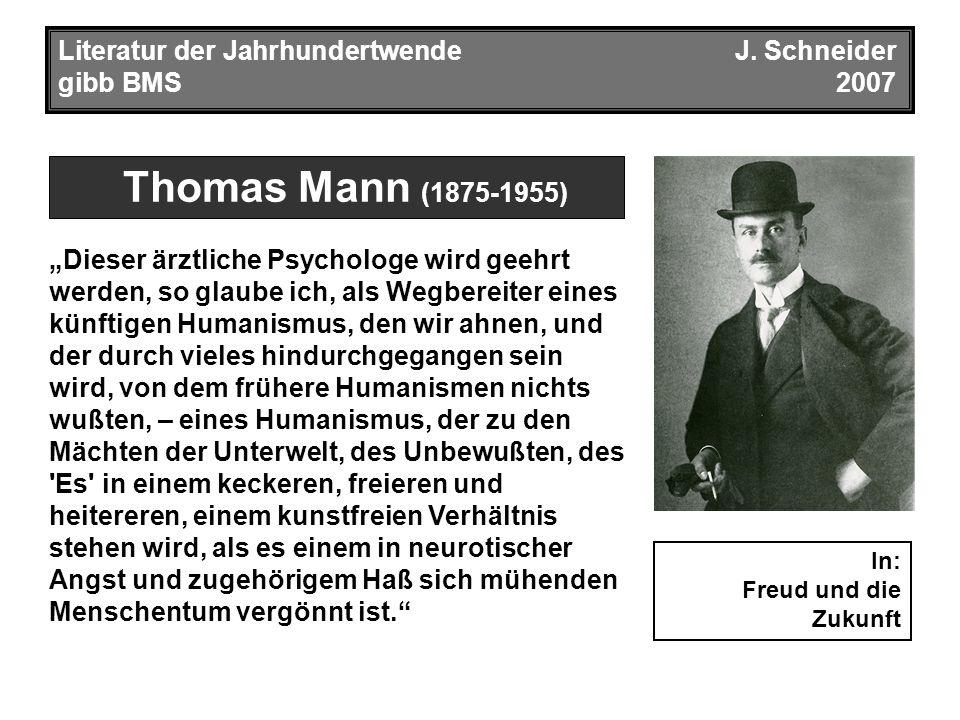 """Thomas Mann (1875-1955) Literatur der JahrhundertwendeJ. Schneider gibb BMS2007 """"Dieser ärztliche Psychologe wird geehrt werden, so glaube ich, als We"""