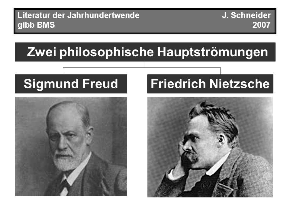 Zwei philosophische Hauptströmungen Literatur der JahrhundertwendeJ. Schneider gibb BMS2007 Friedrich NietzscheSigmund Freud