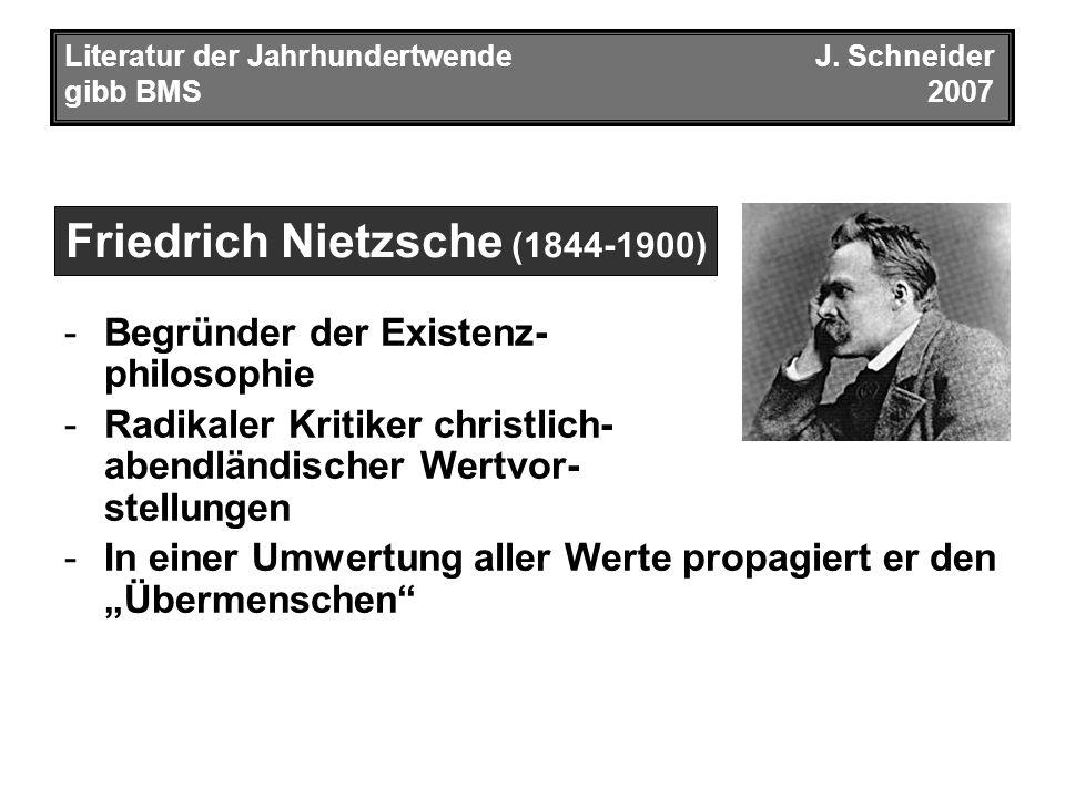 Literatur der JahrhundertwendeJ. Schneider gibb BMS2007 -Begründer der Existenz- philosophie -Radikaler Kritiker christlich- abendländischer Wertvor-