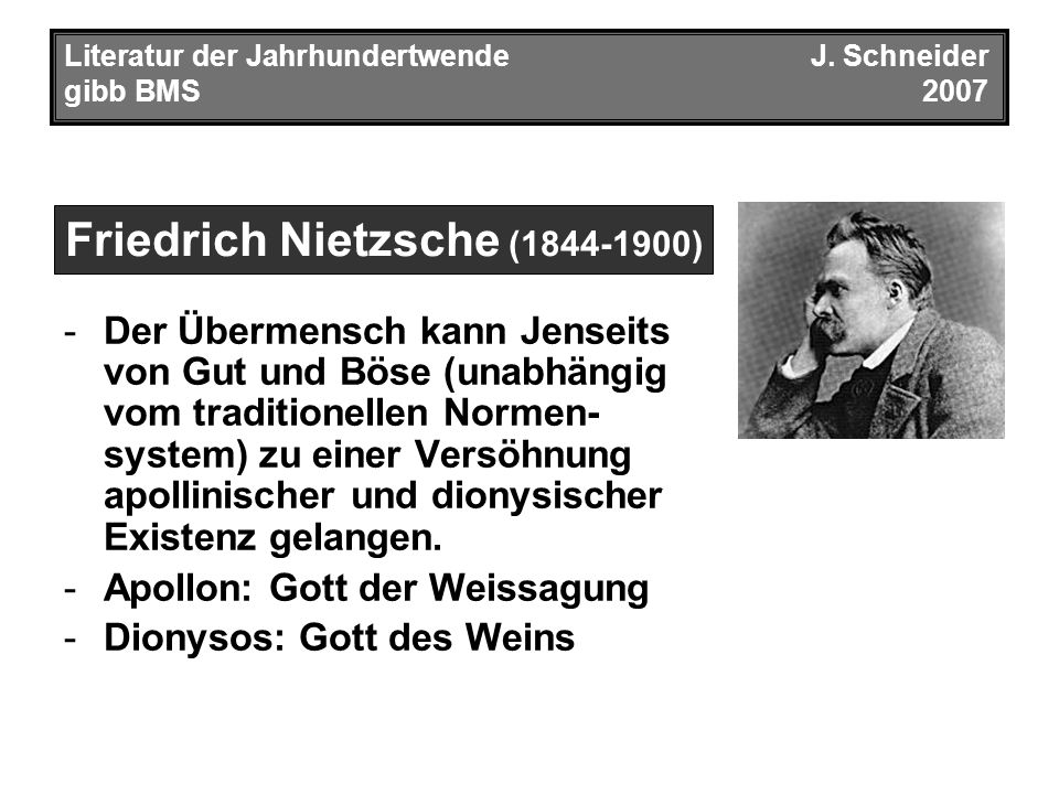 Literatur der JahrhundertwendeJ. Schneider gibb BMS2007 -Der Übermensch kann Jenseits von Gut und Böse (unabhängig vom traditionellen Normen- system)