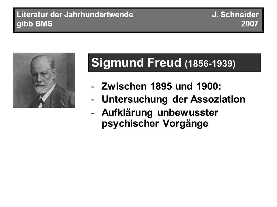 Literatur der JahrhundertwendeJ. Schneider gibb BMS2007 -Zwischen 1895 und 1900: -Untersuchung der Assoziation -Aufklärung unbewusster psychischer Vor