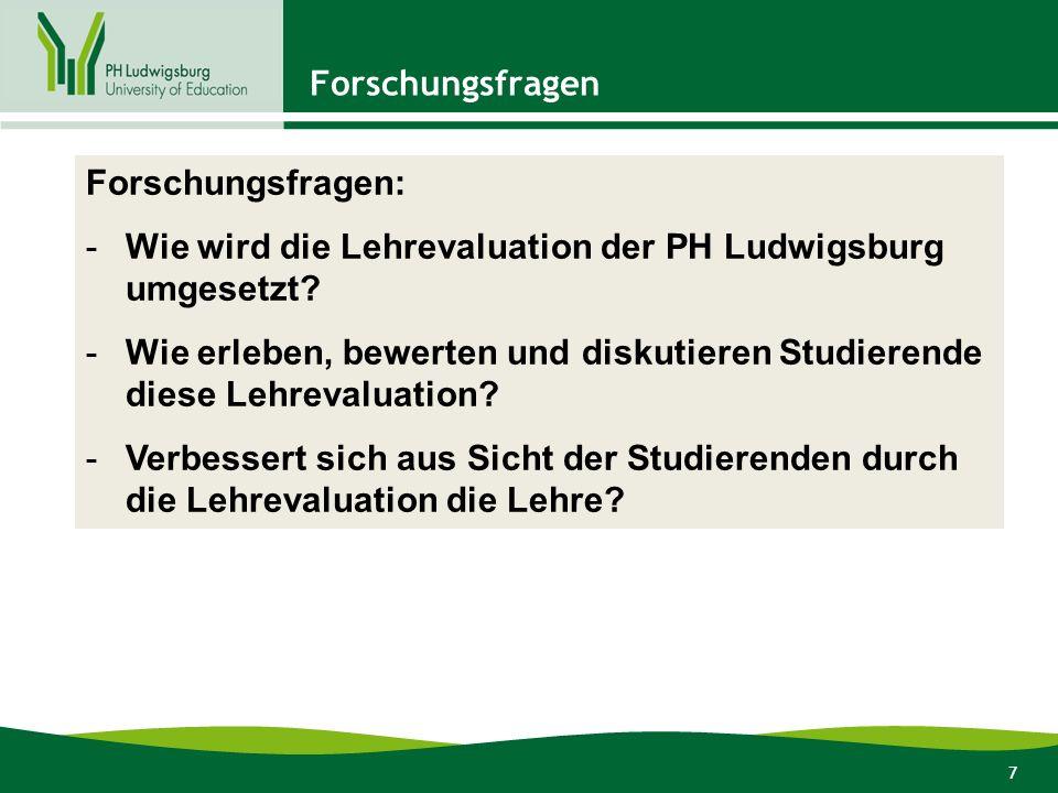 7 Forschungsfragen Forschungsfragen: -Wie wird die Lehrevaluation der PH Ludwigsburg umgesetzt.