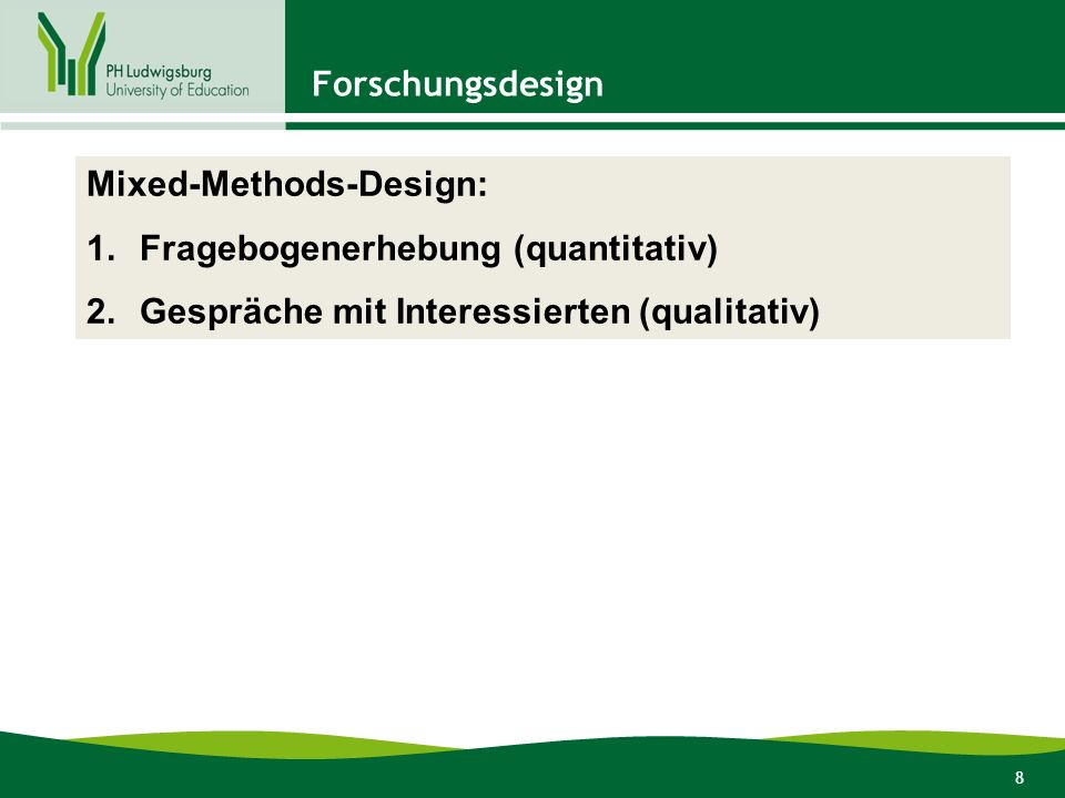 8 Forschungsdesign Mixed-Methods-Design: 1.Fragebogenerhebung (quantitativ) 2.Gespräche mit Interessierten (qualitativ)