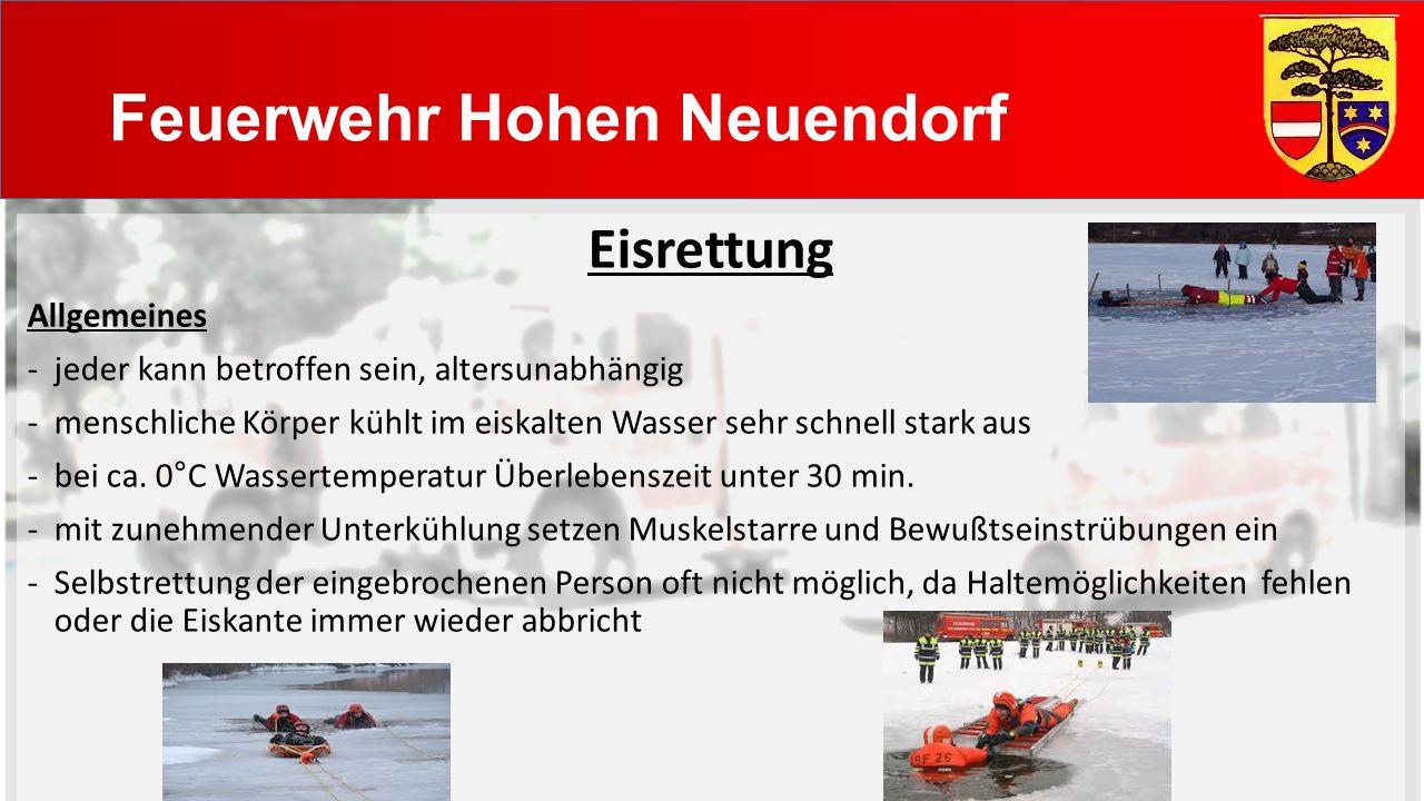 Feuerwehr Hohen Neuendorf Rettung von außen -Erstmaßnahme Rettung mittels Feuerwehrleine (gleiches Schema wie bei der Wasserrettung) Rettung auf der Eisfläche -es sollte immer eine Rettung am Eisloch, parallel zur Rettung von außen, vorbereitet werden -niemand betritt die Eisfläche ohne Eigensicherung (Leinensicherung und Rettungsweste, ohne Helm) -Rettungsweste über der Leinensicherung tragen -Vorwärtsbewegung auf der Eisfläche im Liegen (Hilfsmittel dabei Steckleiterteil für die Gewichtsverteilung) -zur Rettung der eingebrochenen Person sollte die Schleifkorbtrage oder ein Spineboard mitgeführt werden