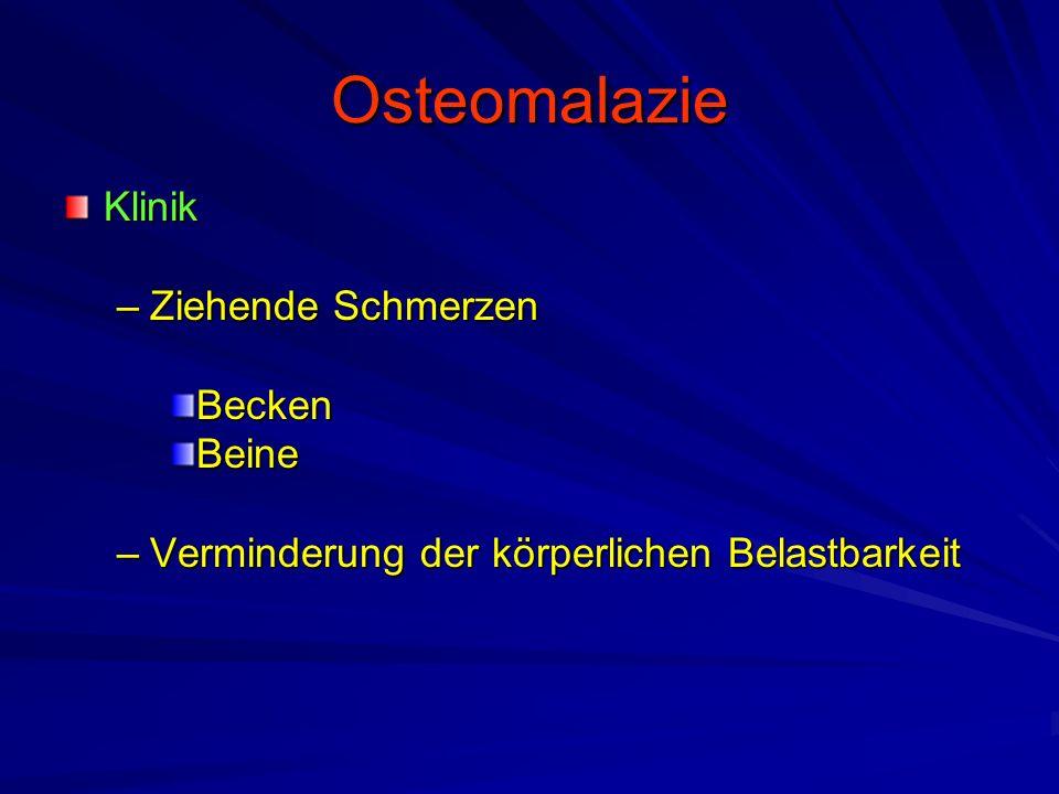Osteomalazie Klinik –Ziehende Schmerzen BeckenBeine –Verminderung der körperlichen Belastbarkeit