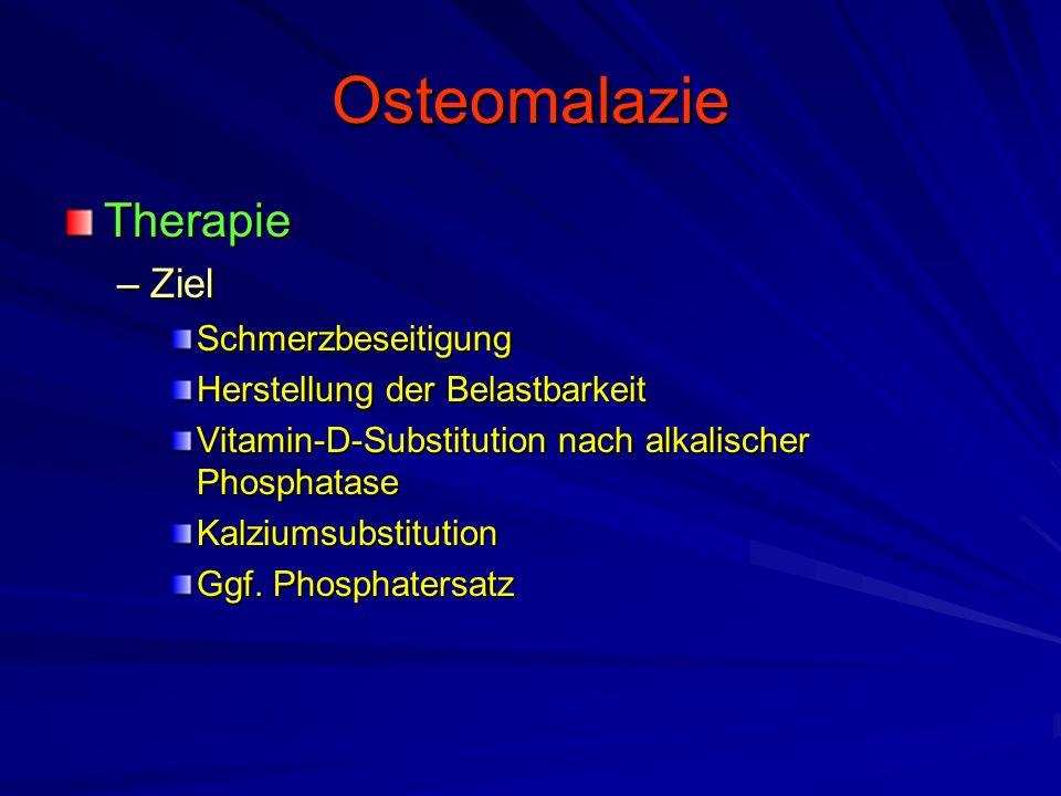 Osteomalazie Therapie –Ziel Schmerzbeseitigung Herstellung der Belastbarkeit Vitamin-D-Substitution nach alkalischer Phosphatase Kalziumsubstitution Ggf.