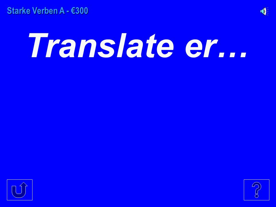Starke Verben A - €200 Translate she wants
