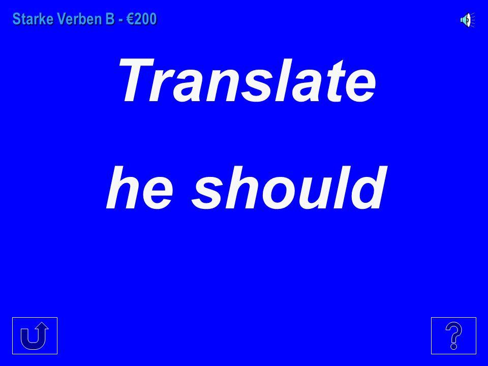Starke Verben B - €100 Translate I should