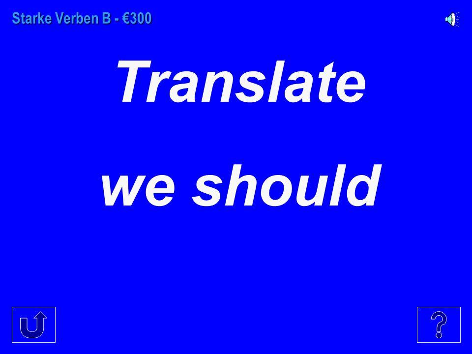 Starke Verben B - €200 Translate he should