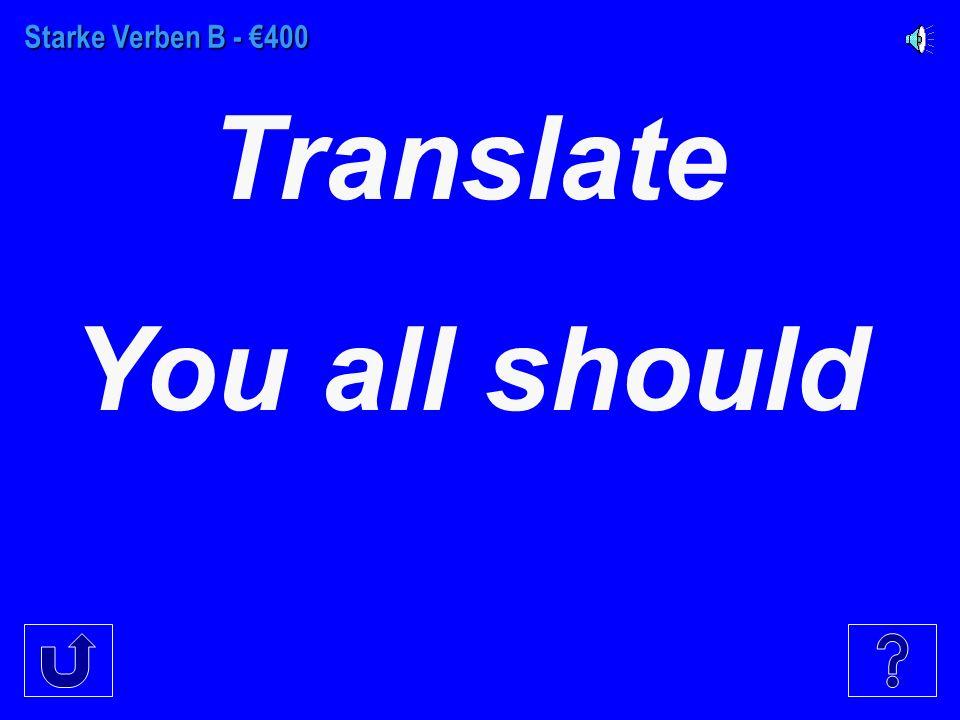 Starke Verben B - €300 Translate we should