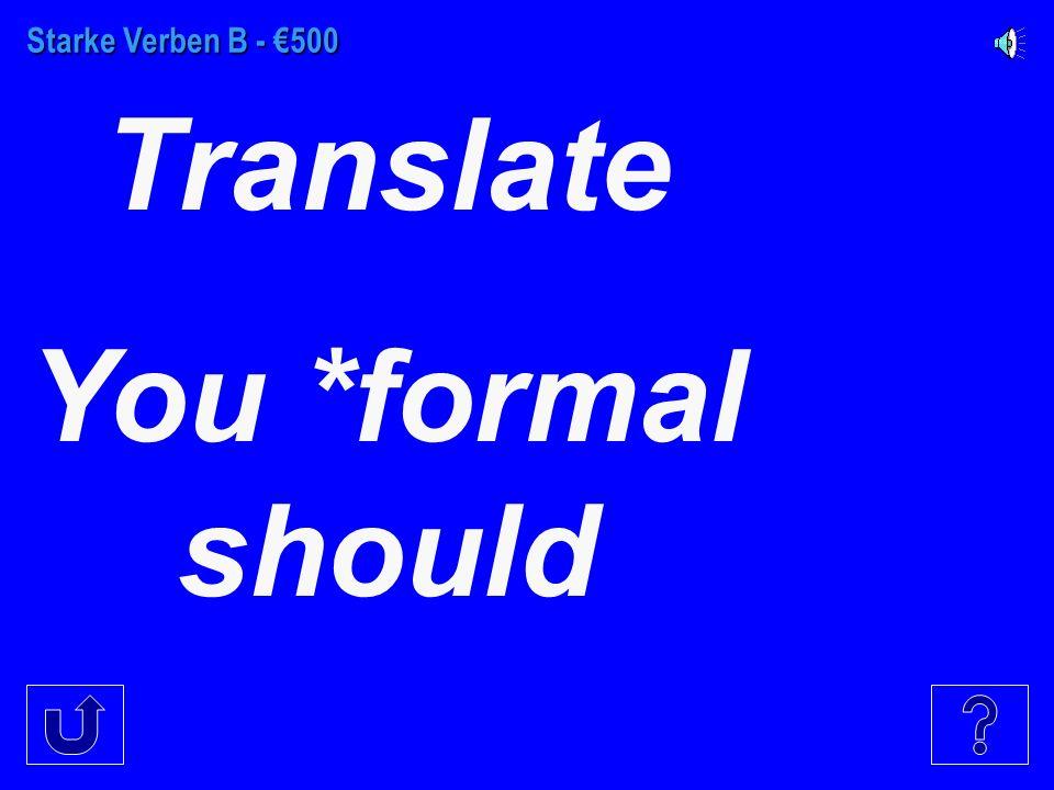 Starke Verben B - €400 Translate You all should