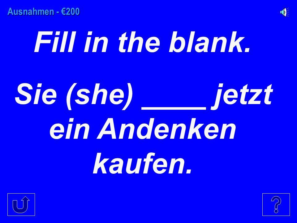 Ausnahmen - €100 Fill in the blank. Ich ____ die Bayern verstehen.
