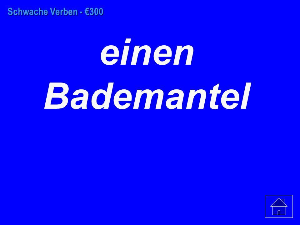 Schwache Verben - €200 Hosen