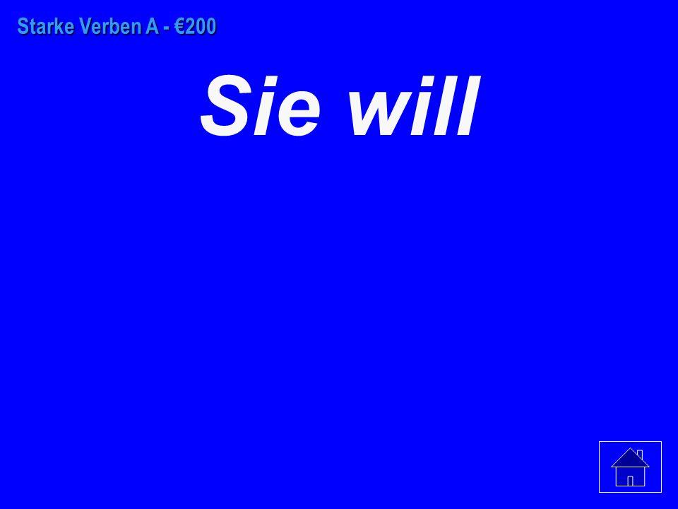 Starke Verben A - €100 Ich will
