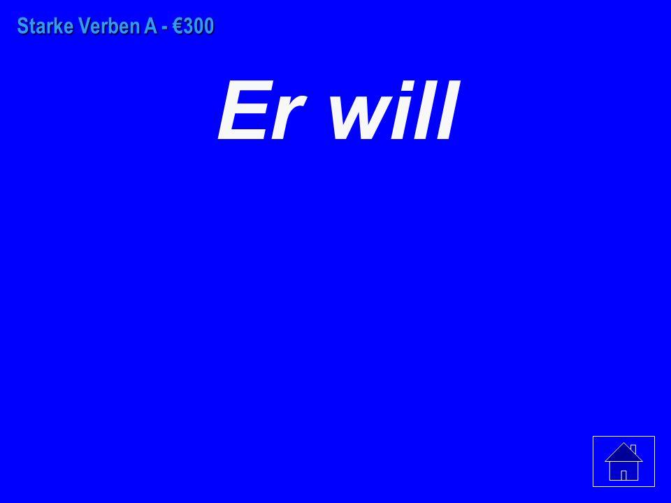 Starke Verben A - €200 Sie will