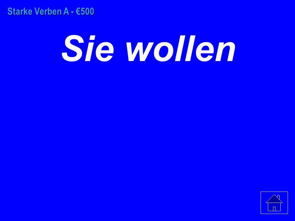 Starke Verben A - €400 Ihr wollt