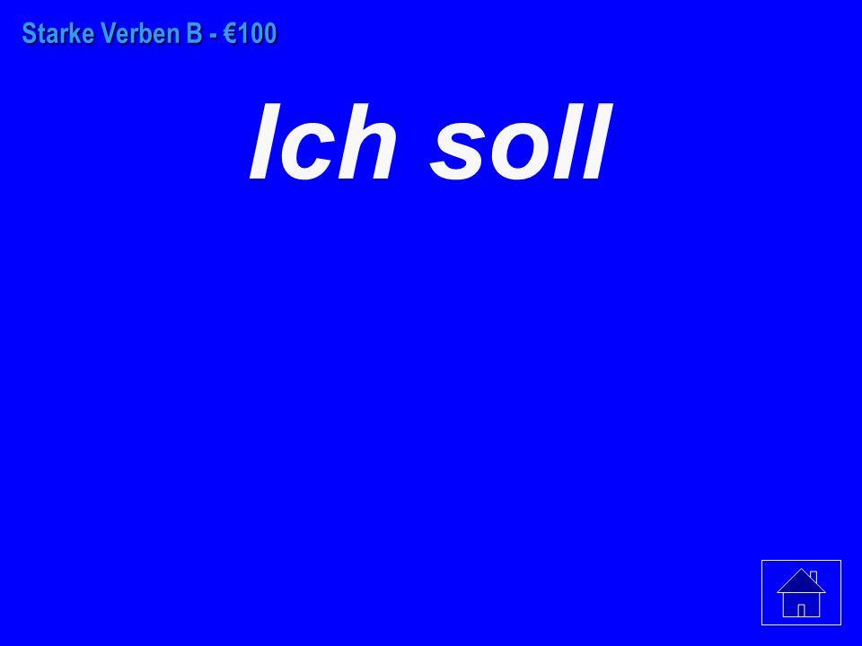 Starke Verben A - €500 Sie wollen