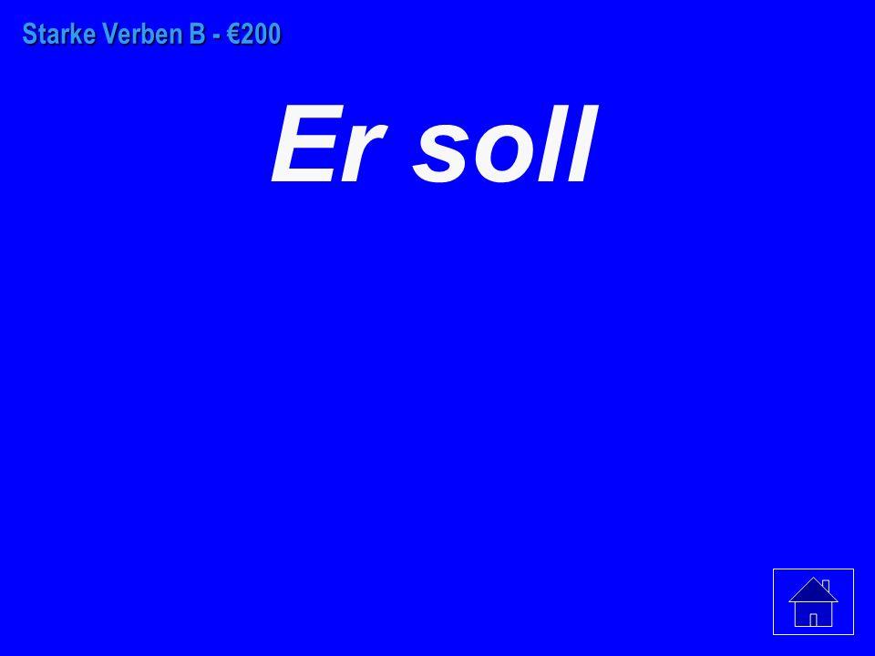 Starke Verben B - €100 Ich soll
