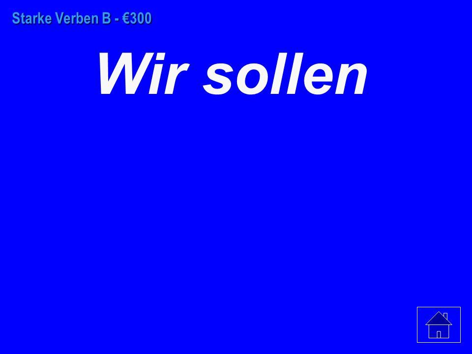 Starke Verben B - €200 Er soll