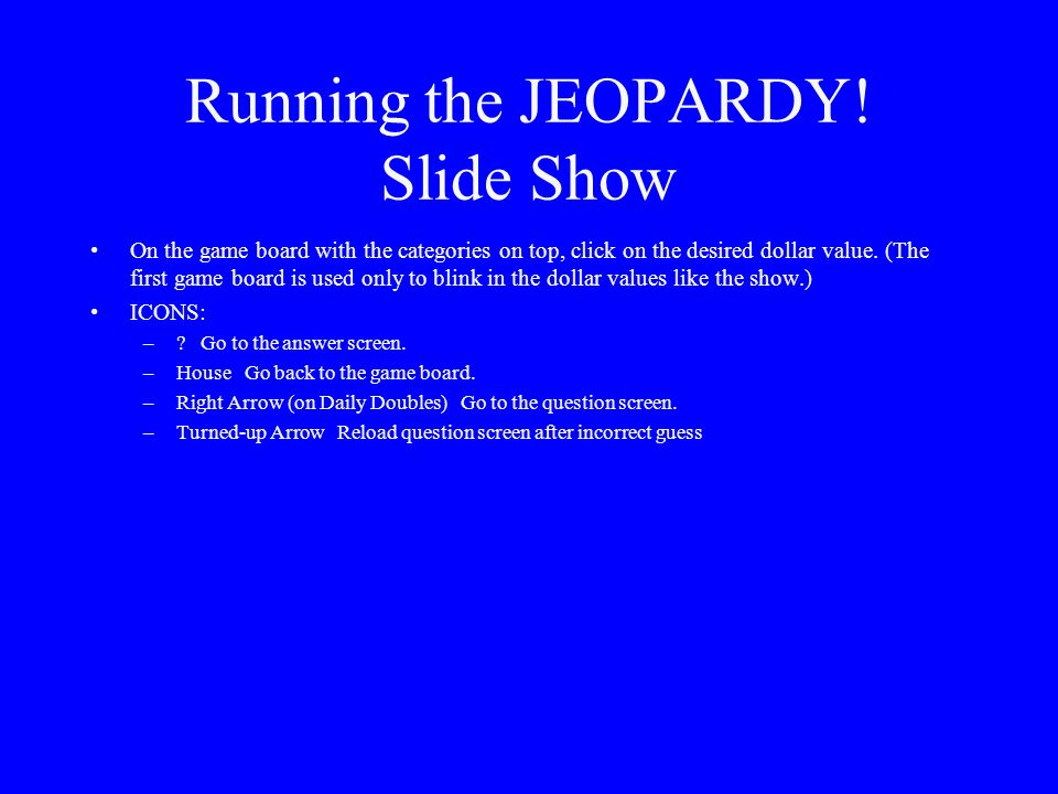 "JEOPARDY! Slide Show Notes The font for the question & answer slides is ""Enchanted;"" a copy of this font is located in the ""REAL Jeopardy Template"" fo"