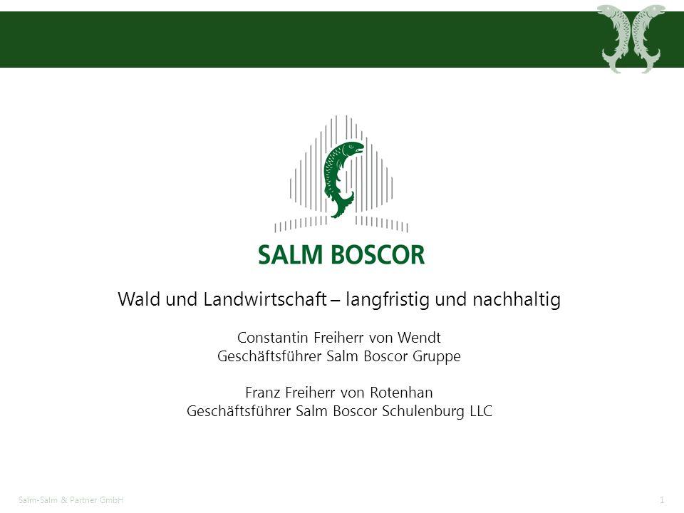 Salm-Salm & Partner GmbH1 Wald und Landwirtschaft – langfristig und nachhaltig Constantin Freiherr von Wendt Geschäftsführer Salm Boscor Gruppe Franz Freiherr von Rotenhan Geschäftsführer Salm Boscor Schulenburg LLC