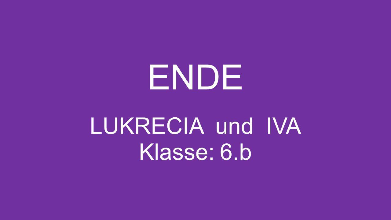 ENDE LUKRECIA und IVA Klasse: 6.b