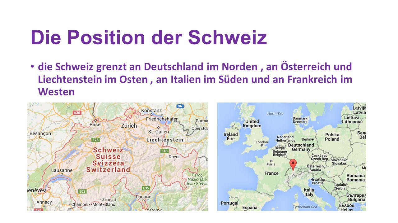 Die Position der Schweiz die Schweiz grenzt an Deutschland im Norden, an Österreich und Liechtenstein im Osten, an Italien im Süden und an Frankreich im Westen