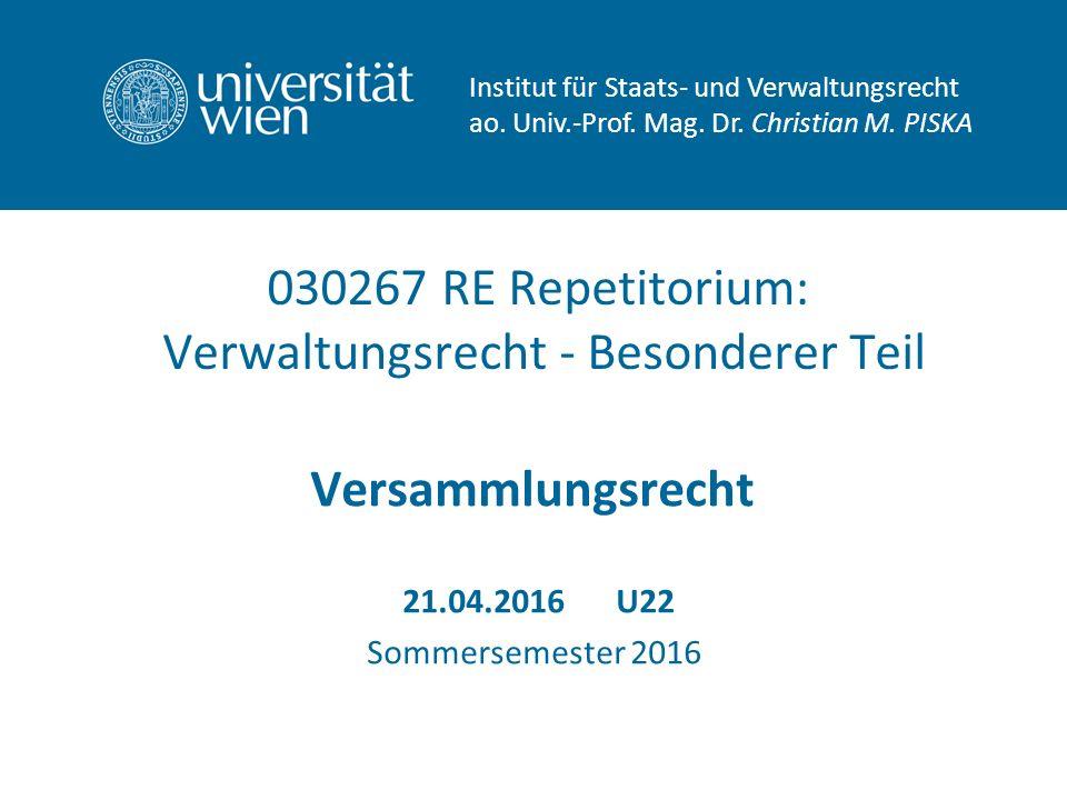 030267 RE Repetitorium: Verwaltungsrecht - Besonderer Teil Versammlungsrecht 21.04.2016U22 Sommersemester 2016 Institut für Staats- und Verwaltungsrecht ao.