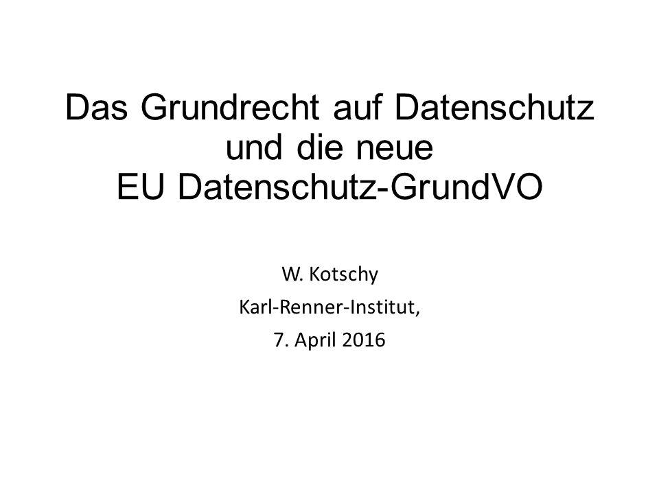 Das Grundrecht auf Datenschutz und die neue EU Datenschutz-GrundVO W.