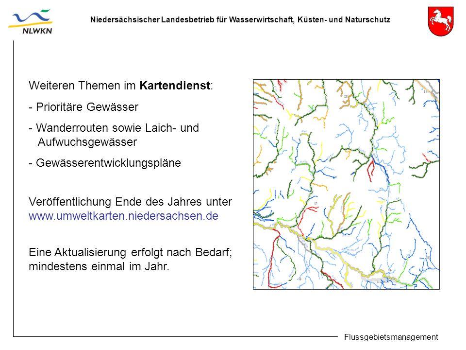 Niedersächsischer Landesbetrieb für Wasserwirtschaft, Küsten- und Naturschutz Flussgebietsmanagement Weiteren Themen im Kartendienst: - Prioritäre Gew