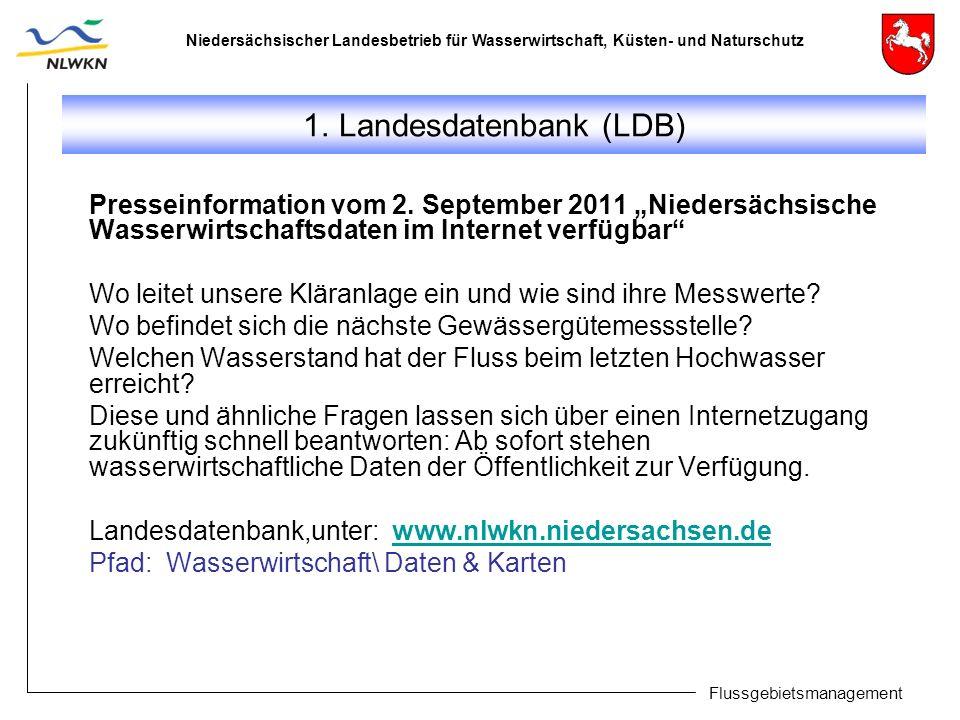 Niedersächsischer Landesbetrieb für Wasserwirtschaft, Küsten- und Naturschutz Flussgebietsmanagement 1. Landesdatenbank (LDB) Presseinformation vom 2.