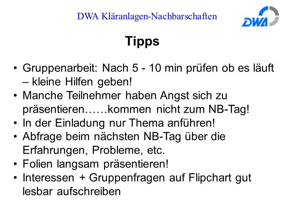 DWA Kläranlagen-Nachbarschaften Tipps Gruppenarbeit: Nach 5 - 10 min prüfen ob es läuft – kleine Hilfen geben! Manche Teilnehmer haben Angst sich zu p