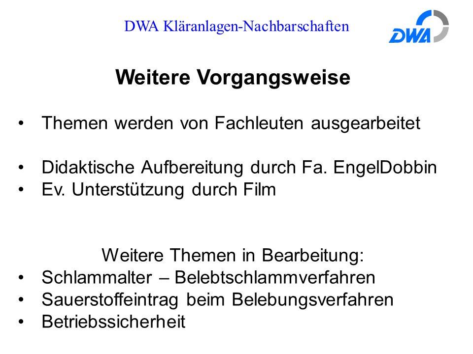 DWA Kläranlagen-Nachbarschaften Weitere Vorgangsweise Themen werden von Fachleuten ausgearbeitet Didaktische Aufbereitung durch Fa. EngelDobbin Ev. Un
