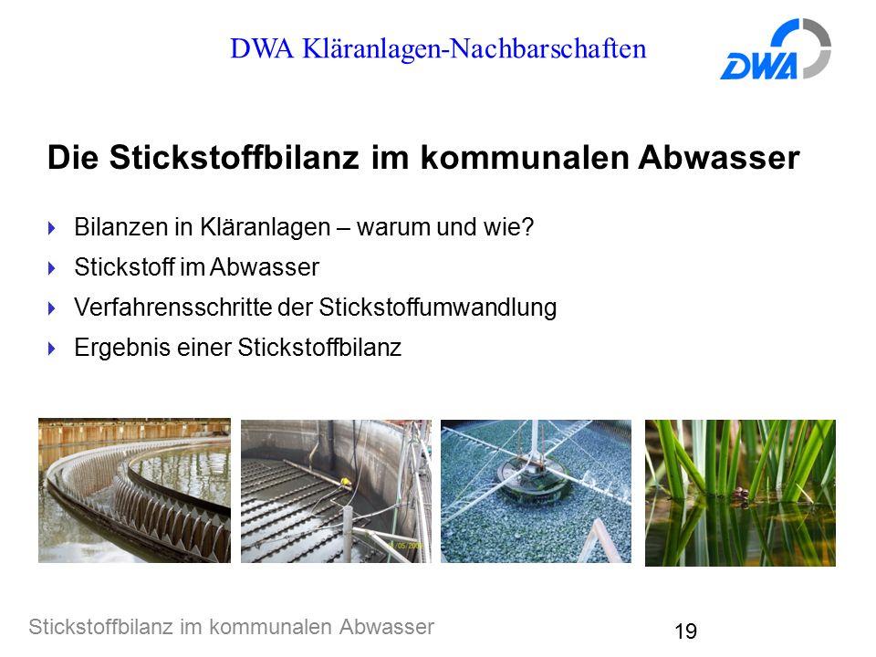 DWA Kläranlagen-Nachbarschaften Stickstoffbilanz im kommunalen Abwasser 19 Die Stickstoffbilanz im kommunalen Abwasser  Bilanzen in Kläranlagen – warum und wie.