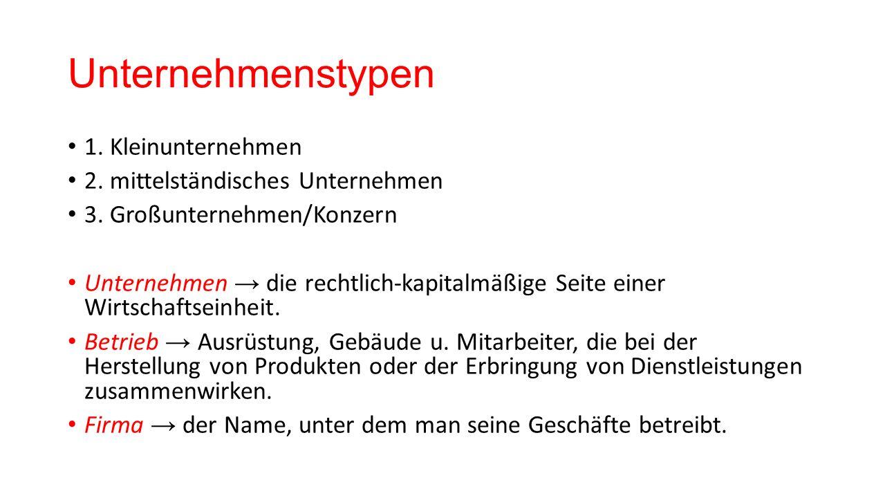 Unternehmenstypen 1. Kleinunternehmen 2. mittelständisches Unternehmen 3.